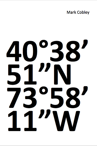 """'40° 38' 51"""" N 73° 58' 11 W' by Mark Cobley (40 pages)"""