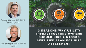 3 Reasons Why Utility Infrastructure Owners Should Hire a NASSCO Certified Team For Pipe Assessment
