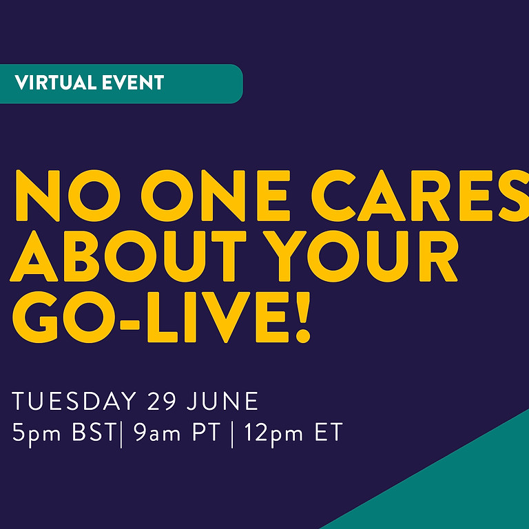 No One Cares About Your Go-Live!