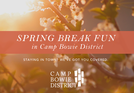 Spring Break Fun in Camp Bowie District