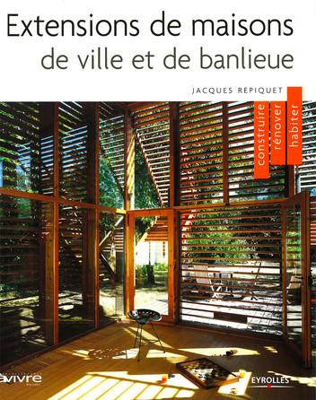 EXTENSIONS DE MAISONS DE VILLE ET DE BANLIEUE – JACQUES REPIQUET – PP 14-45 – 2007