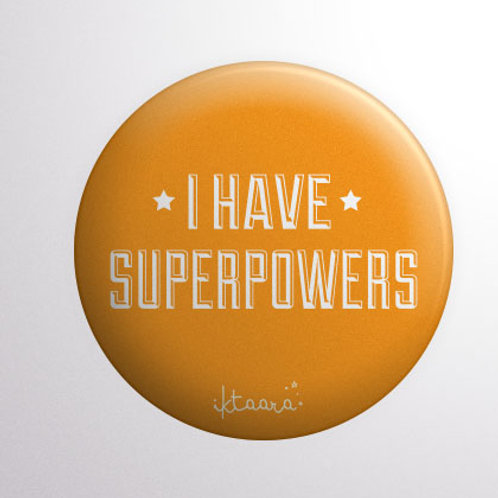 'I Have Super Powers' Badge