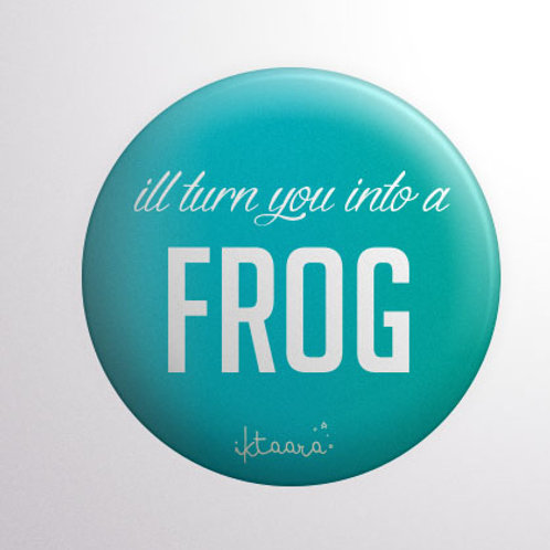 'I'll Turn You into a Frog' Badge