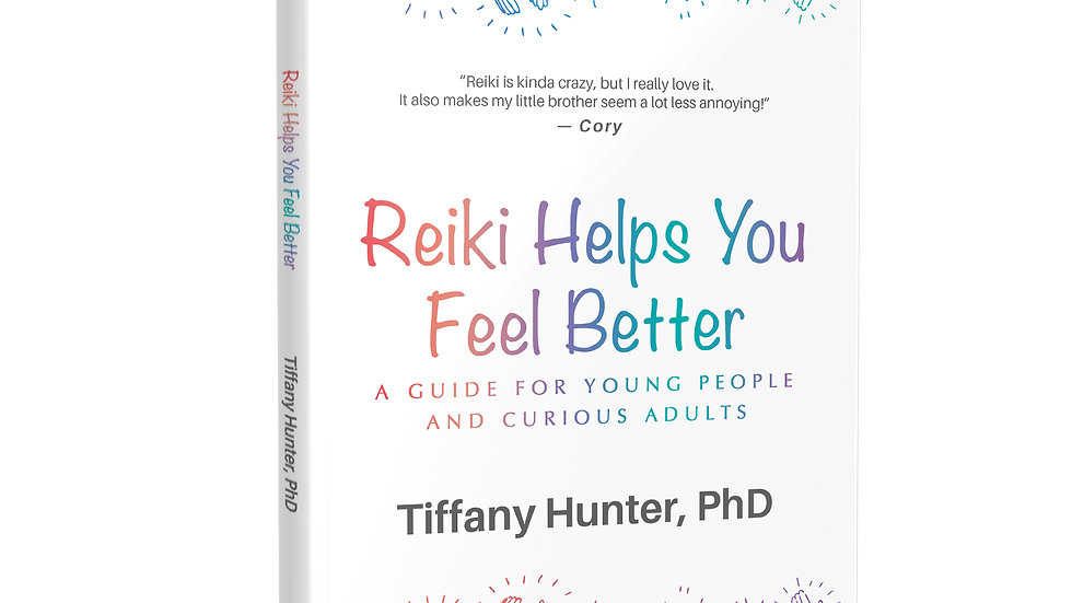 Reiki Helps You Feel Better: A Guide for Young People and Curious Adults