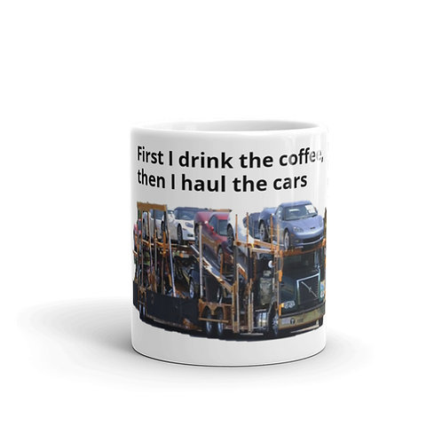 First I Drink the Coffee, Then I Haul the Cars Mug