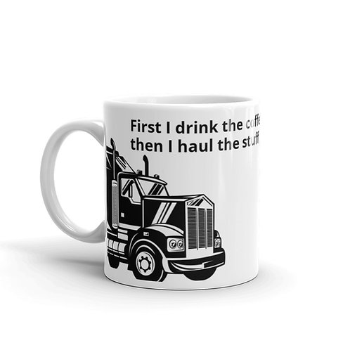 First I Drink the Coffee, Then I Haul the Stuff Mug