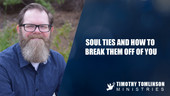 Soul Ties and how to break them off of you