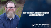 Can the enemy attack a Christian and torment them?
