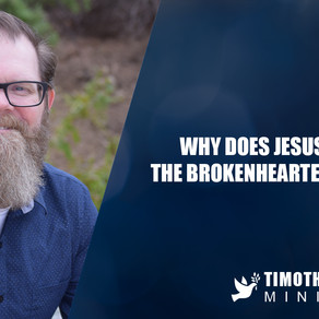 Why does Jesus want the brokenhearted healed?