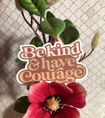 Be Kind & have Courage sticker