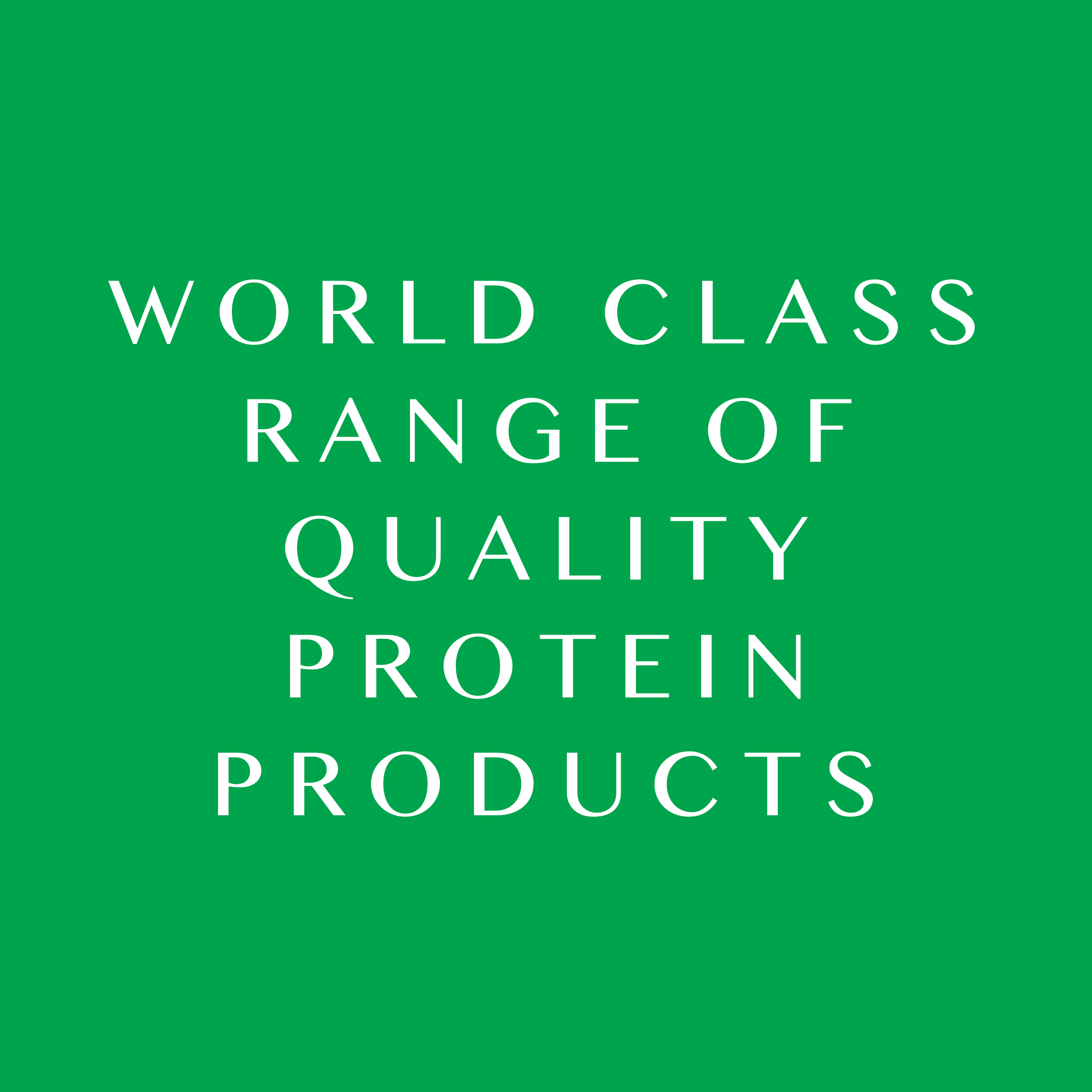 World Class Range of quality Protein Products