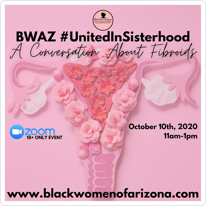 BWAZ #UnitedInSisterhood A Conversation About Fibroids