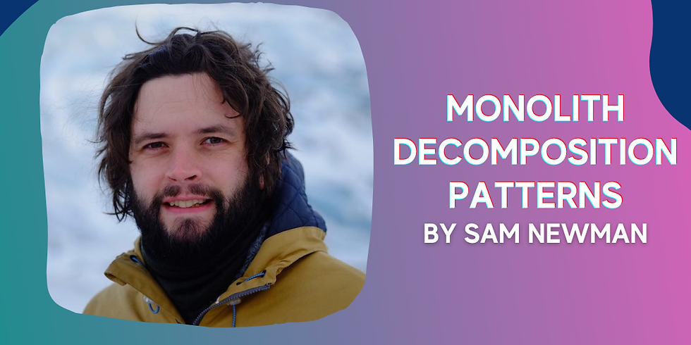 e-Meetup #12 | Sam Newman - Monolith Decomposition Patterns