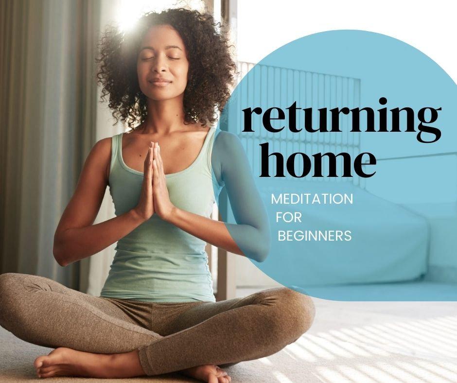 Returning Home: Meditation for Beginners