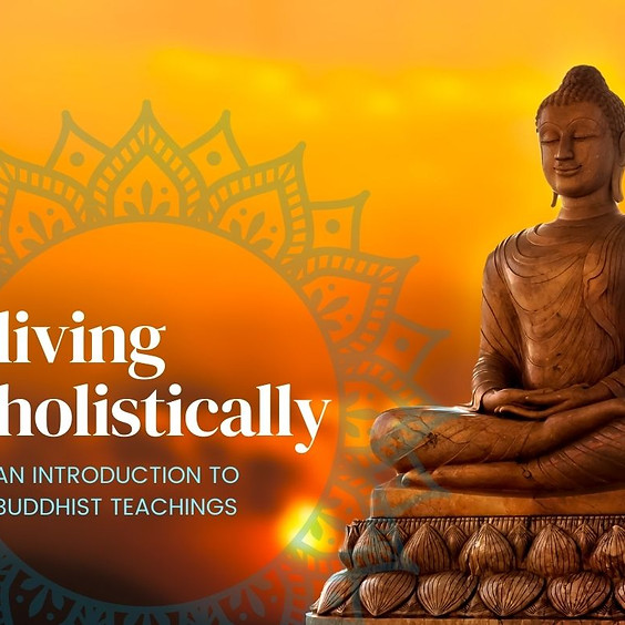 Living Holistically: An Introduction to Buddhist Teachings