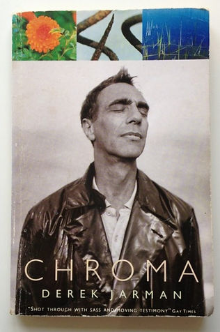 Front cover of the book Chroma by Derek Jarman, with a black and white photo of Jarman with his eyes closed and cropped nature photos along the top.
