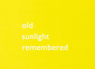Thomas A Clark. A rectange of solid yellow colour with the words in white: OLD SUNLIGHT REMEMBERED.