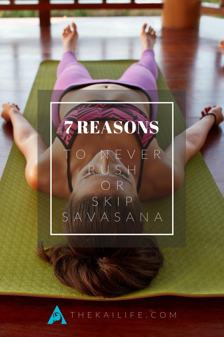 The Kai Life - Reasons Why You Should Never Rush Or Skip Savasana