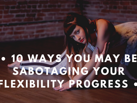 10 Ways You May Be Sabotaging Your Flexibility Progress