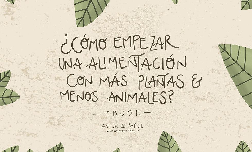 E-book: ¿Cómo empezar una alimentación con más plantas y menos animales?