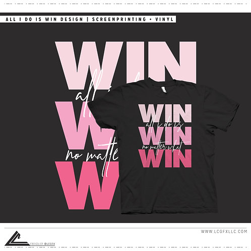 All I Do Is Win Design