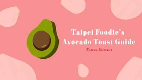 YOUR AVOCADO TOAST GUIDE TO TAIPEI