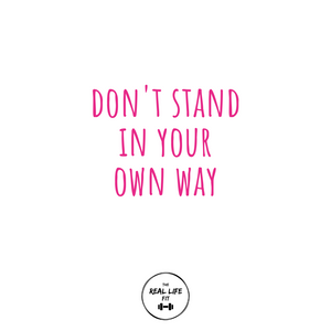 Don't Stand In Your Own Way
