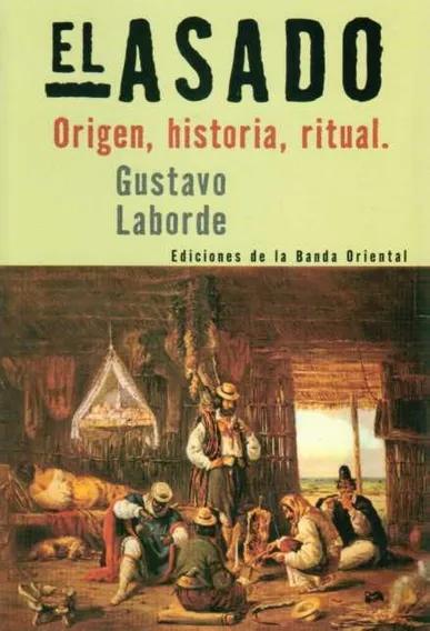 El asado. Origen, historia, ritual.