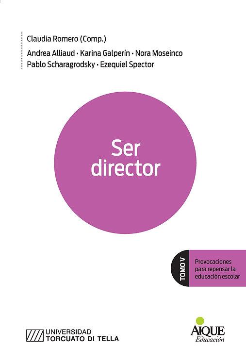Ser Director. Tomo V. Provocaciones para repensar la educación escolar