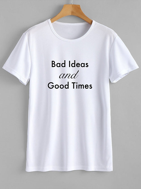 """""""Bad Ideas and Good Times"""" T-Shirt"""