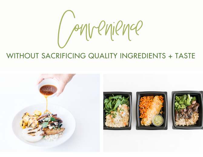 Convenience without sacrificing quality ingredients + taste
