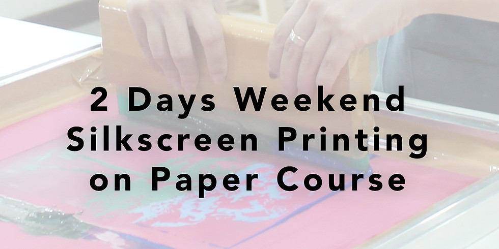 2 Days Silkscreen Printing on Paper Course RM300