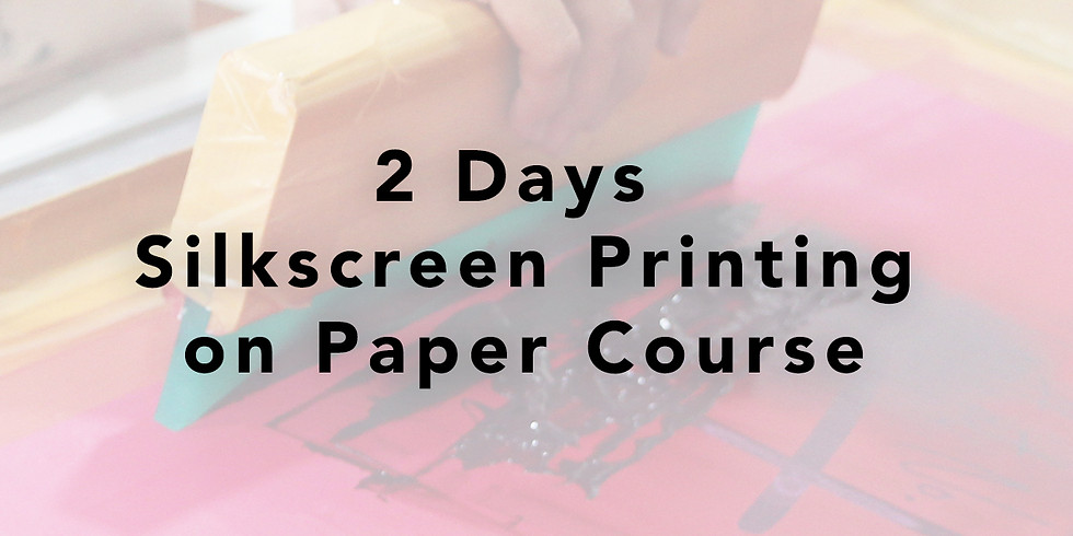 2 Days Silkscreen Printing on Paper Course RM350