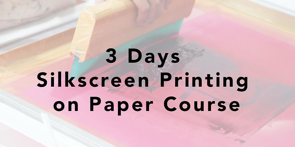 3 Days Silkscreen Printing on Paper Course RM350