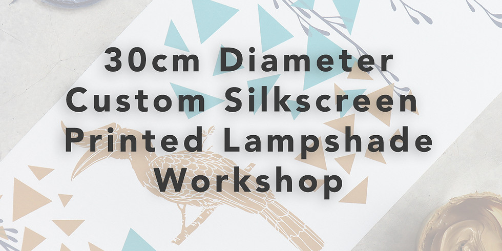 30cm Diameter - Custom Lampshade Making Workshop RM300