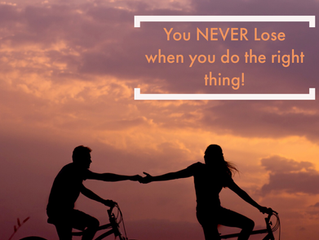 You NEVER Lose When You Do The Right Thing!