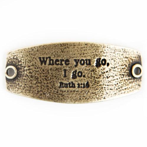 """""""Where You Go, I Go."""" Ruth 1:16 Bracelet Plate"""