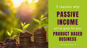 3 Reasons why Passive Income will be great for your Product Based Business