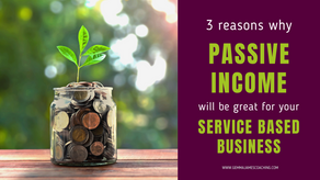 3 Reasons why Passive Income will be great for your Service Based Business