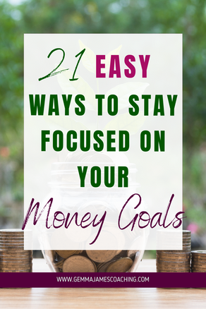 21 Easy ways to stay focused on your Money Goals