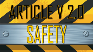 Article V 2.0, Part 2: Safety