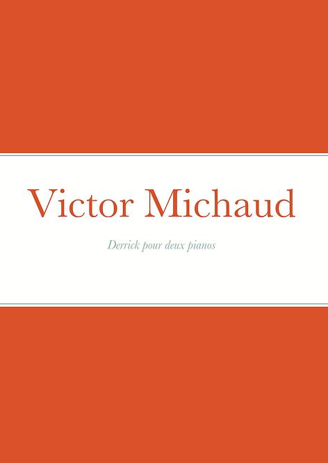Victor Michaud - Derrick pour 2 pianos