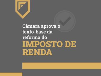 Câmara aprova o texto-base da reforma do Imposto de Renda