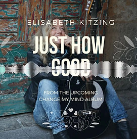PRE-MASTER SONG, JUST HOW GOOD, by Elisabeth Kitzing, album Change My Mind