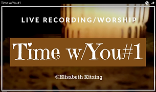 Link to the quiet time/worship acoustic video Time With You #1, by Elisabeth Kitzing