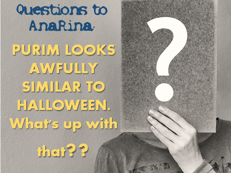 PURIM LOOKS AWFULLY SIMILAR TO HALLOWEEN. What's up with that??