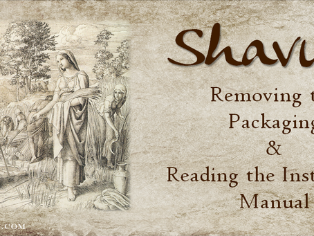 Shavuot: Removing the Packaging and Reading the Instruction Manual