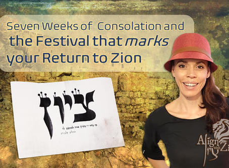 "Seven Weeks of  Consolation and the Festival that ""Marks"" your Return to Zion"
