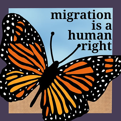 Monarch butterfly, the symbol of migration, is pictured on a blue background with text that reds migration is a human right