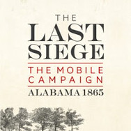 "Review of ""The Last Siege: The Mobile Campaign, Alabama, 1865"""